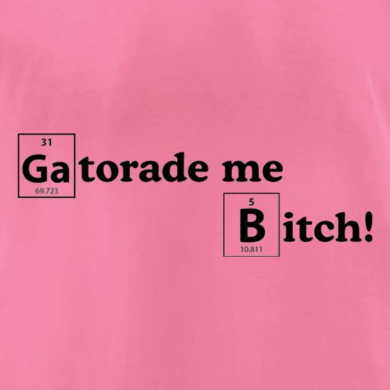 Gatorade me Bitch t-shirts for ladies