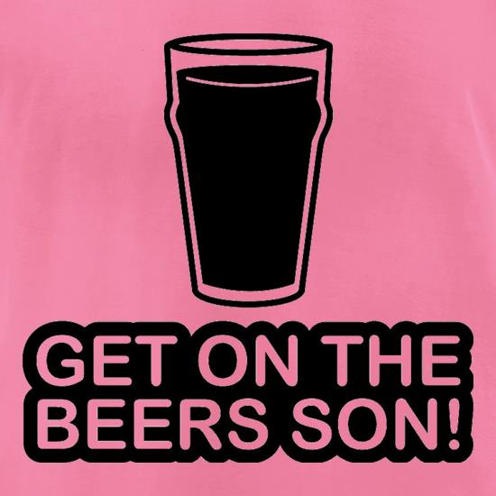 Get On The Beers Son! t-shirts for ladies