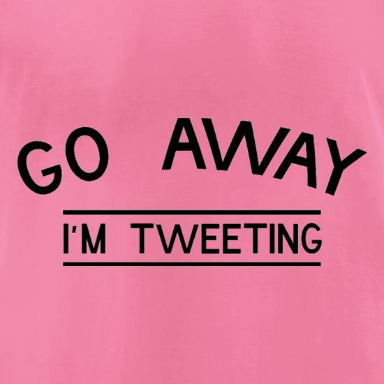 Go Away I'm Tweeting t-shirts for ladies