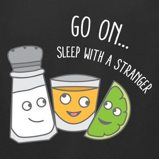 Go On... Sleep With a Stranger t-shirts for ladies