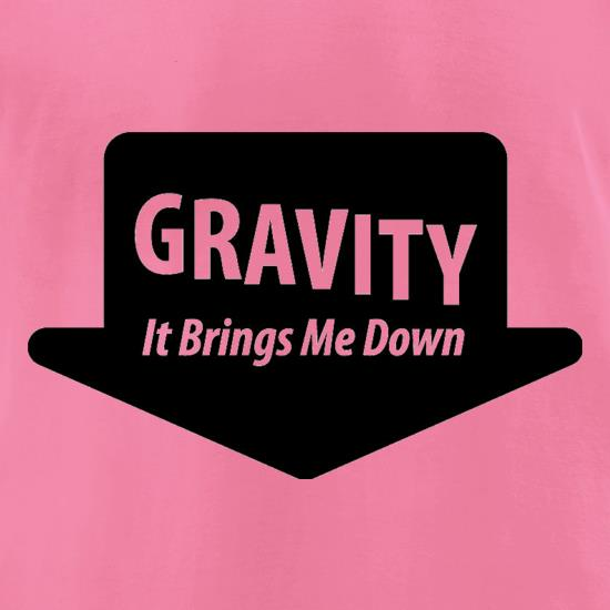 Gravity It Brings Me Down t-shirts for ladies