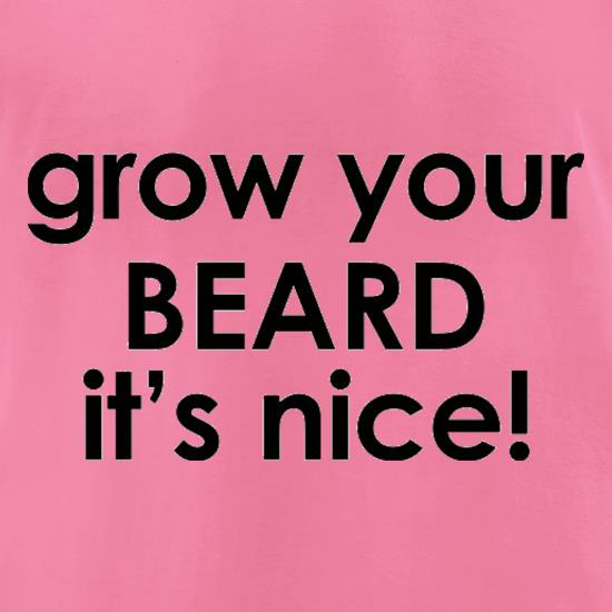 Grow Your Beard It's Nice! t-shirts for ladies