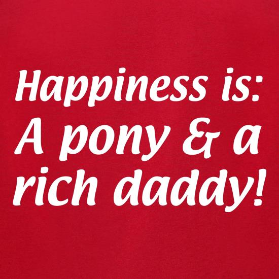 Happiness is: a pony and a rich daddy t-shirts for ladies