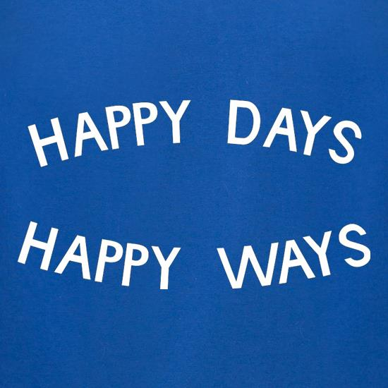 Happy Days Happy Ways t-shirts for ladies