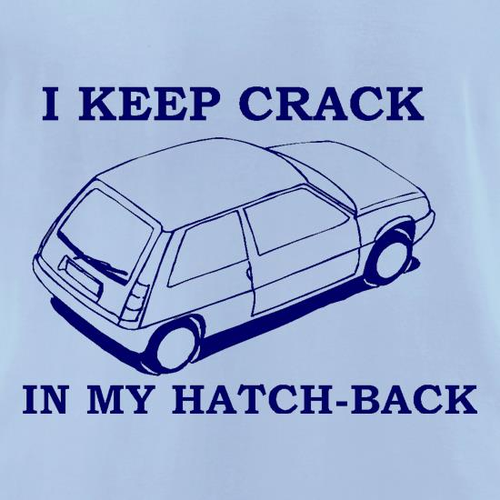 I Keep Crack in my Hatch-Back t-shirts for ladies