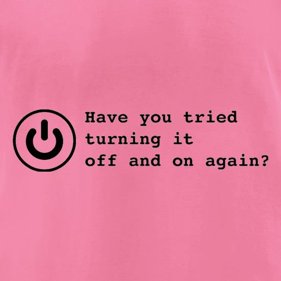 Have You Tried Turning It Off And On Again? t-shirts for ladies