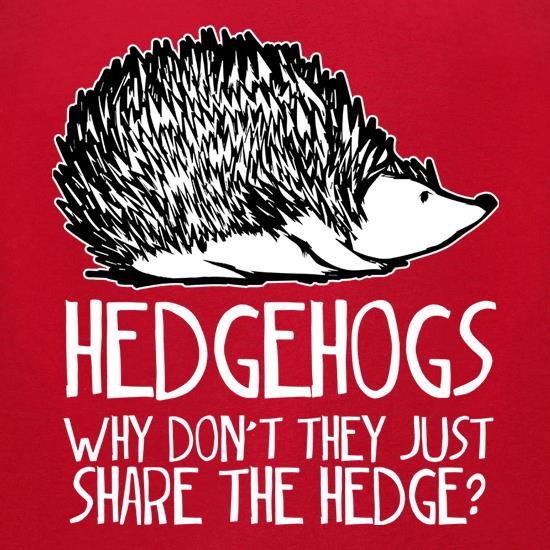 Hedgehogs : Why Don't They Just Share The Hedge t-shirts for ladies