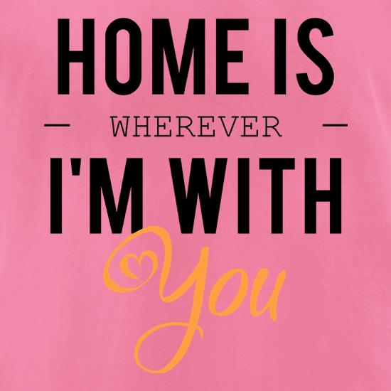 Home Is Wherever I'm With You t-shirts for ladies