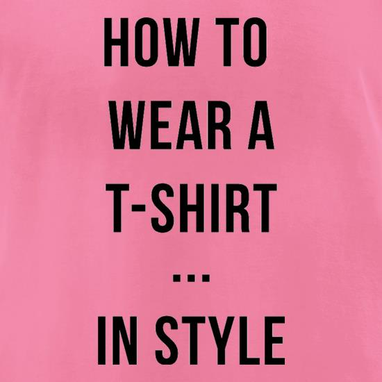 How To Wear A T-Shirt...In Style t-shirts for ladies