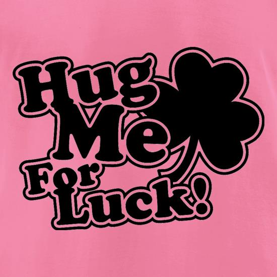 Hug Me For Luck! t-shirts for ladies