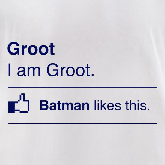 I Am Groot. Batman Likes This t-shirts for ladies