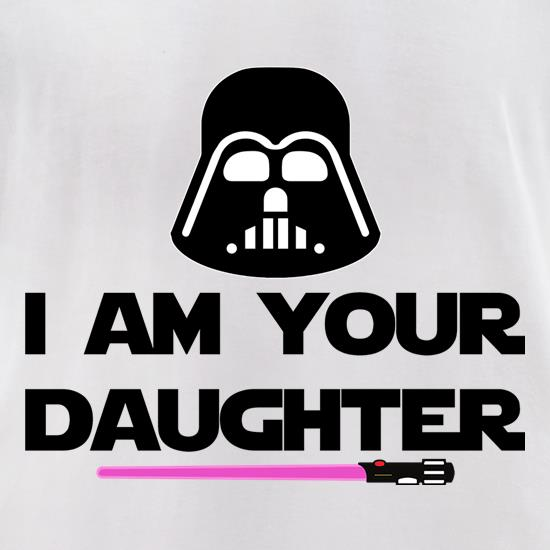 I Am Your Daughter t-shirts for ladies