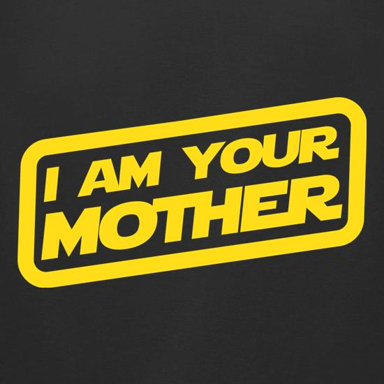 I Am Your Mother t-shirts for ladies