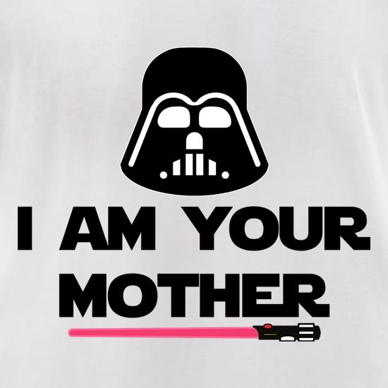 I Am Your Mother Slogan t-shirts for ladies