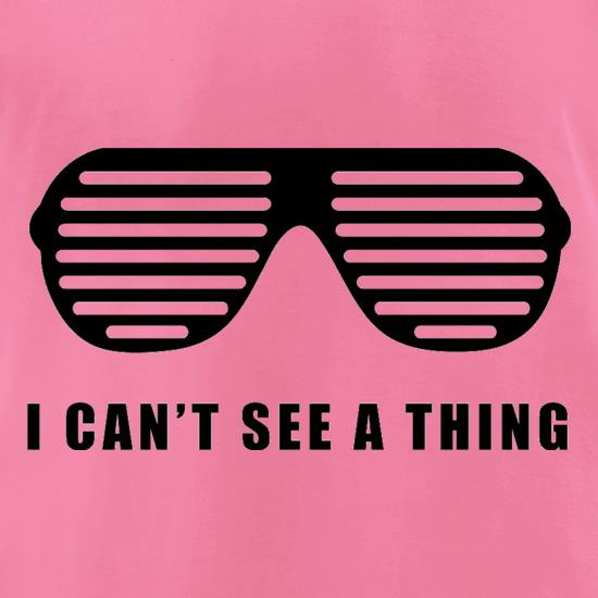 I Can't See A Thing t-shirts for ladies