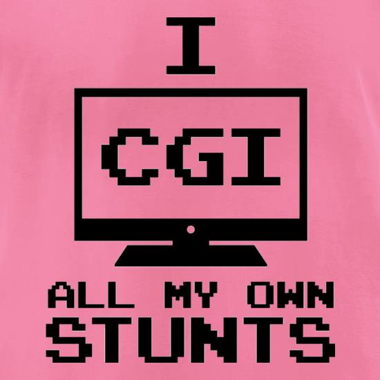 I CGI All My Own Stunts t-shirts for ladies