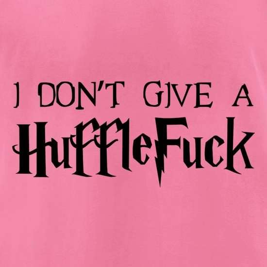 I Don't Give A Huffle Fuck t-shirts for ladies