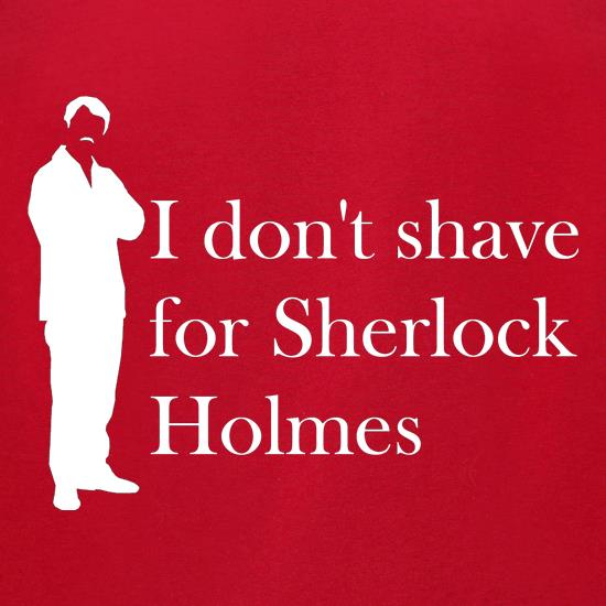 I don't shave for Sherlock Holmes 1 t-shirts for ladies