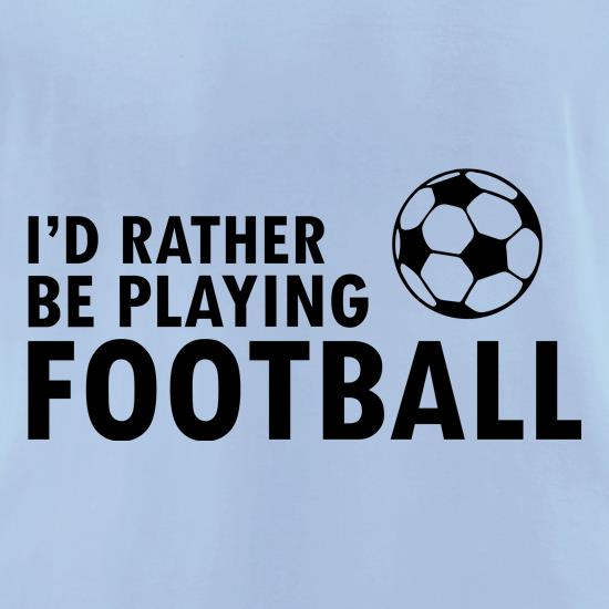 I'd Rather Be Playing Football t-shirts for ladies