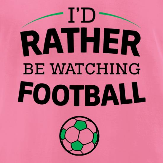 I'd Rather Be Watching Football t-shirts for ladies