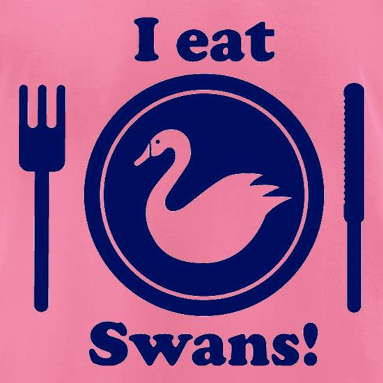I Eat Swans! t-shirts for ladies