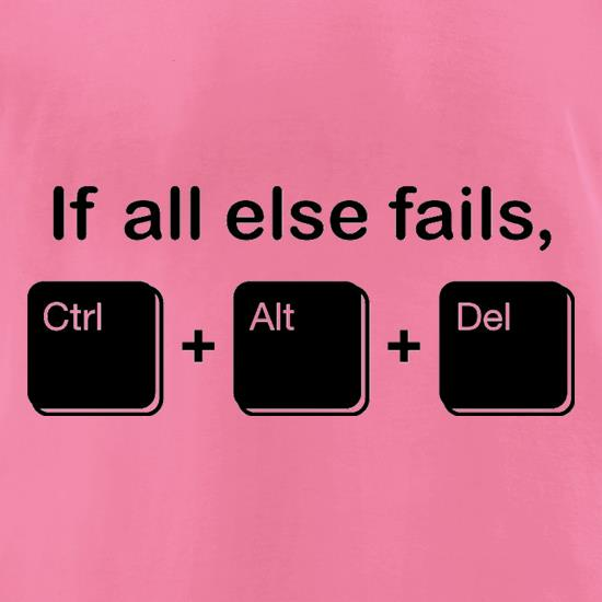 If All Else Fails, Ctrl Alt Delete t-shirts for ladies
