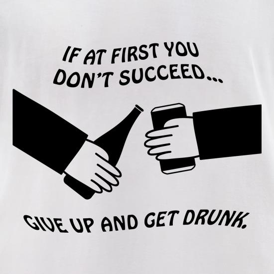 If at first you don't succeed give up and get drunk t-shirts for ladies