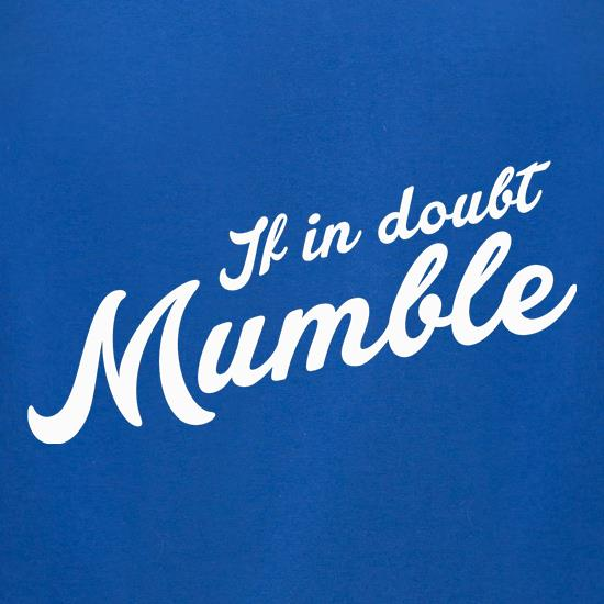 If In Doubt Mumble t-shirts for ladies
