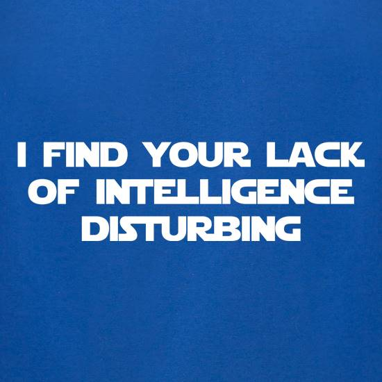 i find your lack of intelligence disturbing t-shirts for ladies
