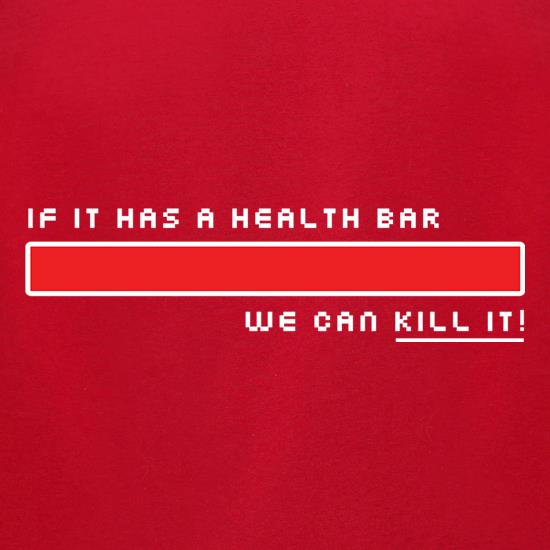 If It Has A Health Bar We Can Kill It t-shirts for ladies