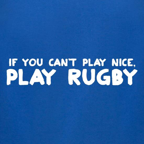 If You Cant Play Nice, Play Rugby t-shirts for ladies