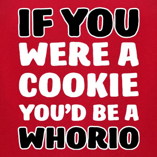 If You Were A Cookie, You'd Be A Whorio t-shirts for ladies
