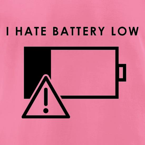 I Hate Battery Low t-shirts for ladies