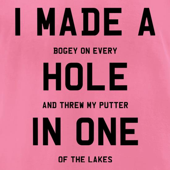I Made A Hole In One t-shirts for ladies