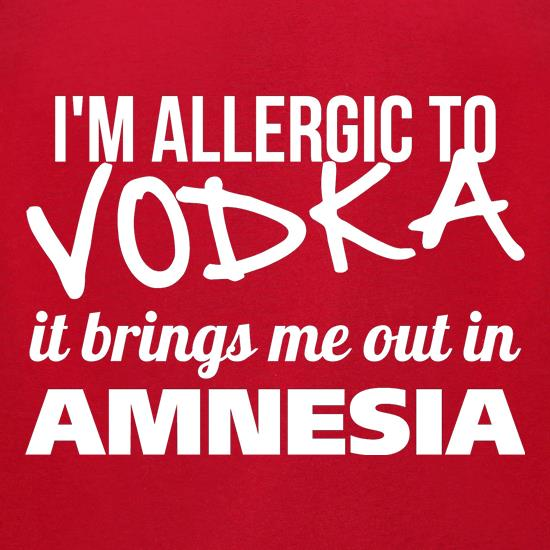 I'm Allergic to Vodka, it brings me out in Amnesia t-shirts for ladies
