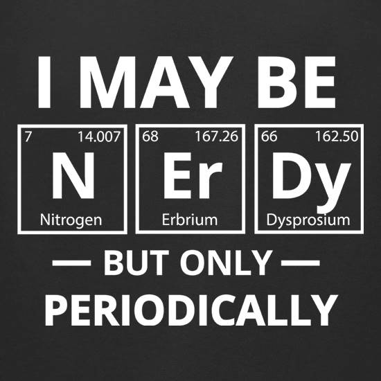 I May be Nerdy, But Only Periodically t-shirts for ladies