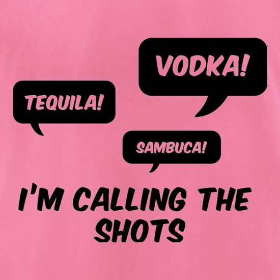 I'm Calling The Shots t-shirts for ladies