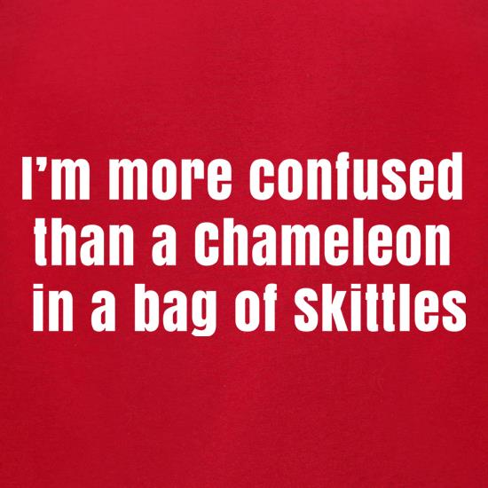I'm More Confused Than A Chameleon In A Bag Of Skittles t-shirts for ladies