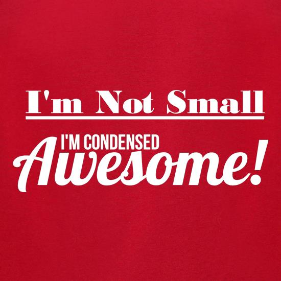 I'm not small I'm condensed awesome t-shirts for ladies