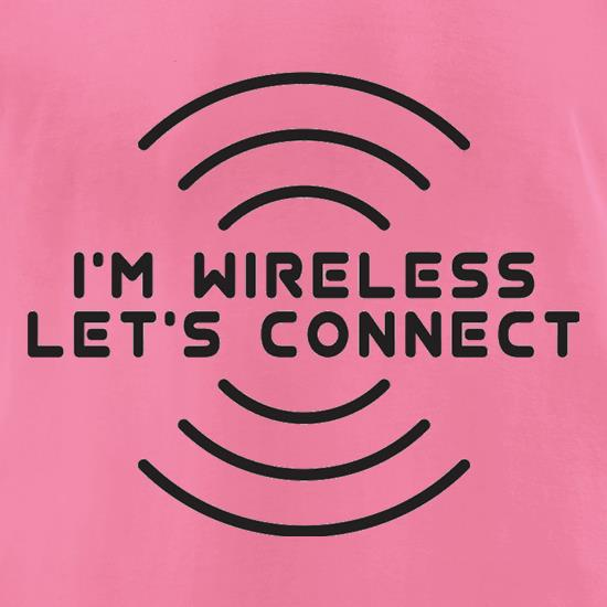 I'm Wireless Let's Connect t-shirts for ladies