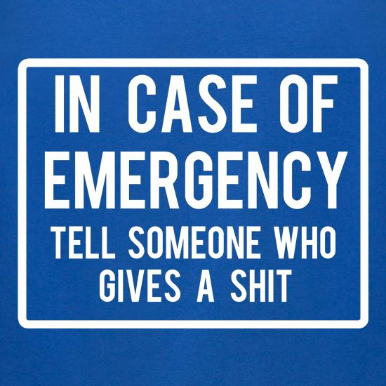 In Case Of Emergency Tell Someone Who Gives A Shit t-shirts for ladies