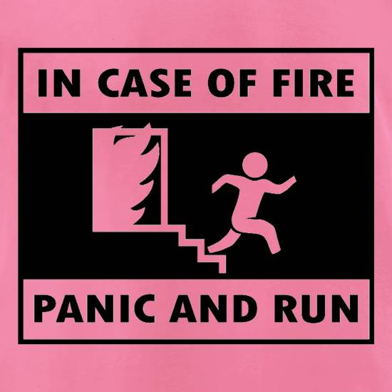 In Case Of Fire Panic And Run t-shirts for ladies
