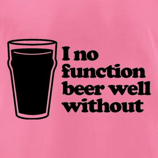 I No Function Beer Well Without t-shirts for ladies