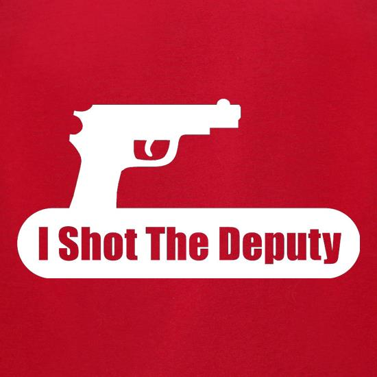 I Shot The Deputy t-shirts for ladies