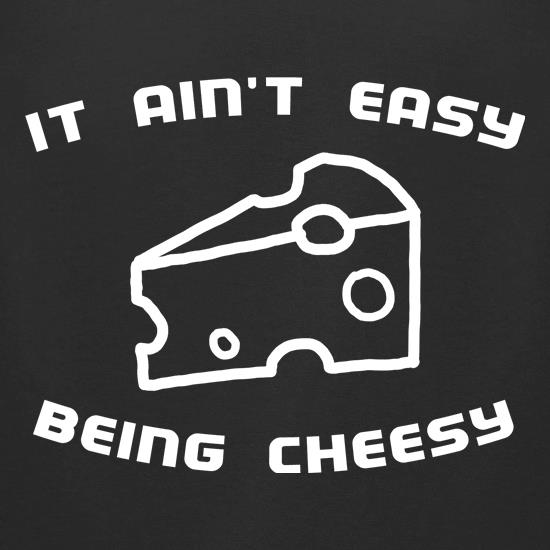It Ain't Easy Being Cheesy t-shirts for ladies