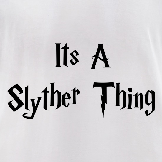 It's a Slyther Thing t-shirts for ladies
