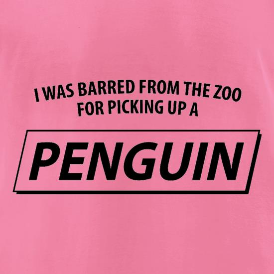 I Was Barred From The Zoo For Picking Up A Penguin t-shirts for ladies