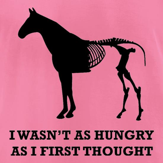 I Wasn't As Hungry As I First Thought t-shirts for ladies
