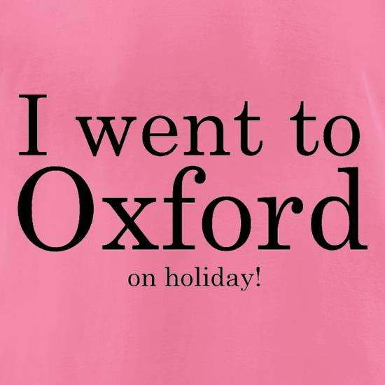 I Went To Oxford (on holiday) t-shirts for ladies