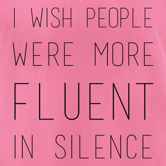 I Wish People Were More Fluent In Silence t-shirts for ladies